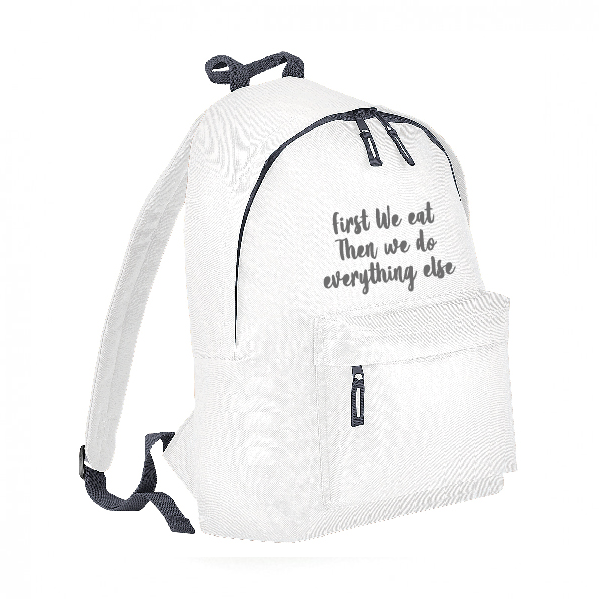 """First We Eat Then we Do Everthing Else"" Funny Rucksack – Backpack INCLUDING FREE DELIVERY"