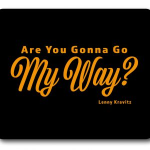 Lenny Kravitz - Are you gonna go my Way? Lyrics Mousemat-0