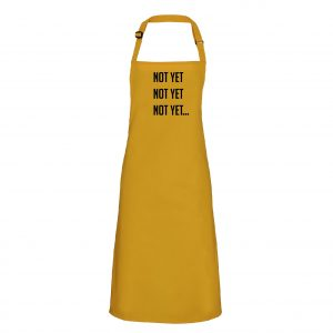 """Not Yet"" Funny quote Apron INCLUDING FREE DELIVERY-0"