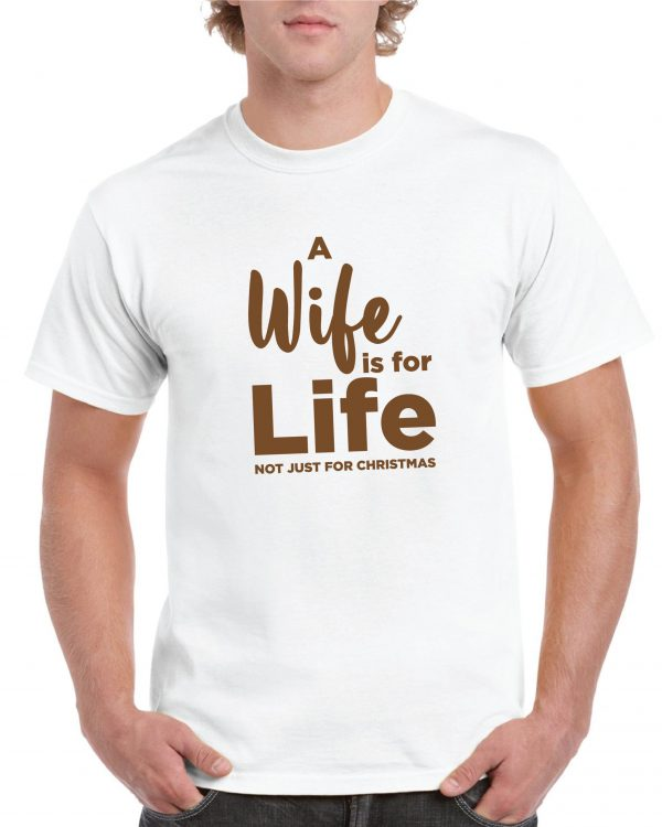 A Wife is for Life funny T Shirt available in 4 fantastic colours and including free delivery