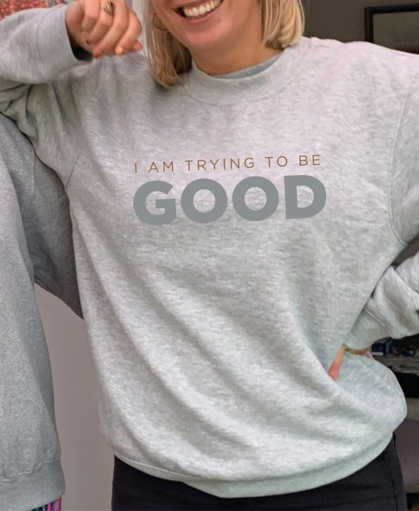 I am Trying to Be Good – Beautiful superior quality O'l Faithful Grey Sweatshirt including Free Delivery