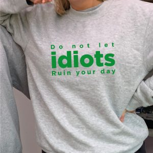 Dont Let Idiots Ruin Your Day - Beautiful superior quality O'l Faithful Grey Sweatshirt unique to Hokey Cokey Productions including Free Delivery-0