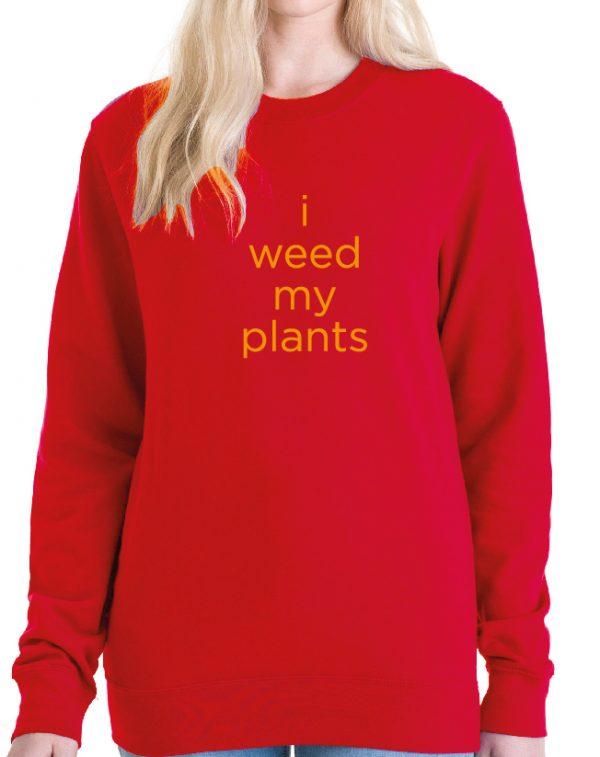 I Weed my Plants – Sustainable Organic UNISEX Sweatshirt
