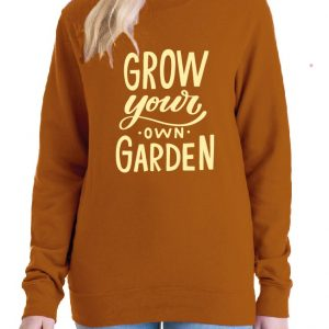 Grow your own Garden – Sweatshirt