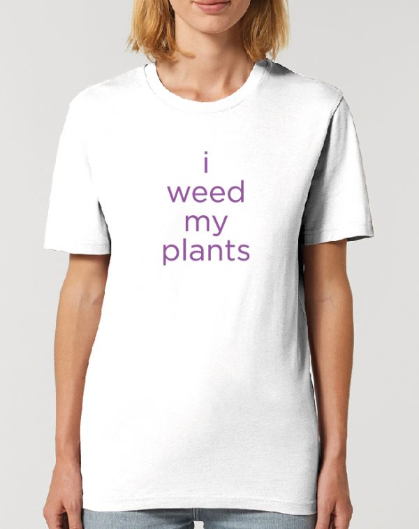 I weed my plants – fantastic Gardening themed Unisex T-Shirt